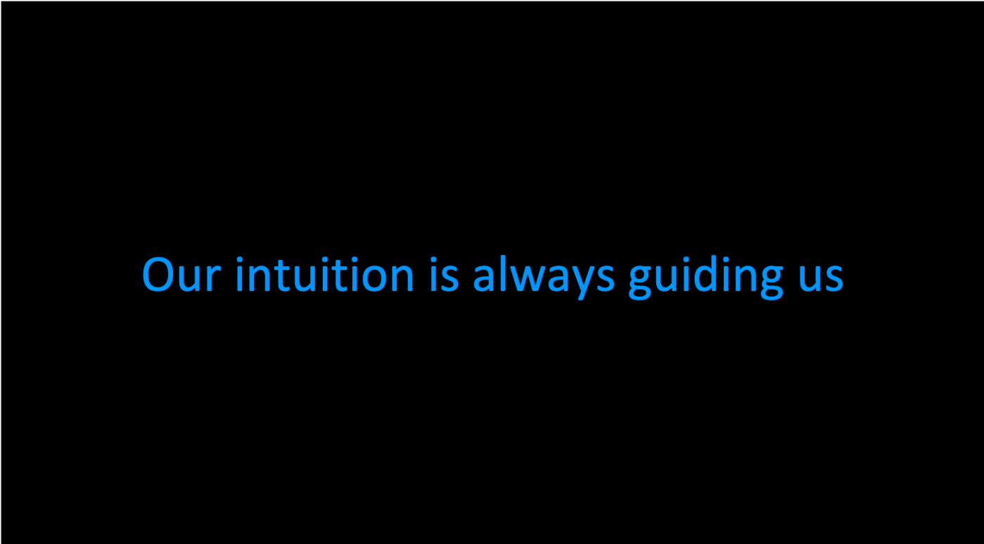 Our intuition is always guiding us